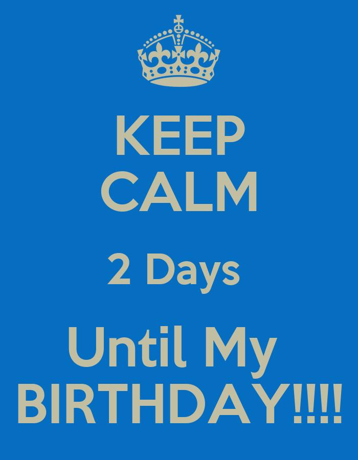 2 Days Until my Birthday Keep Calm 2 Days Until my