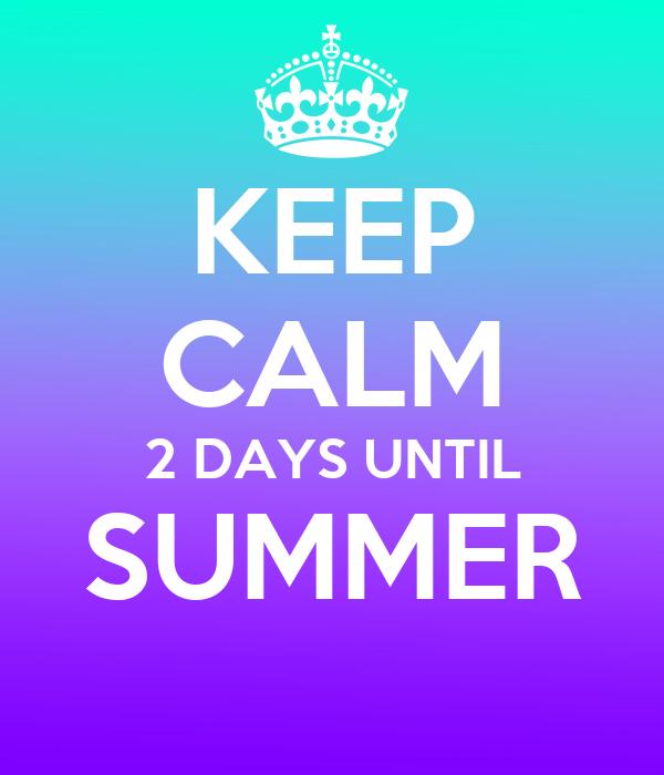 KEEP CALM 2 DAYS UNTIL SUMMER Poster - 77.3KB