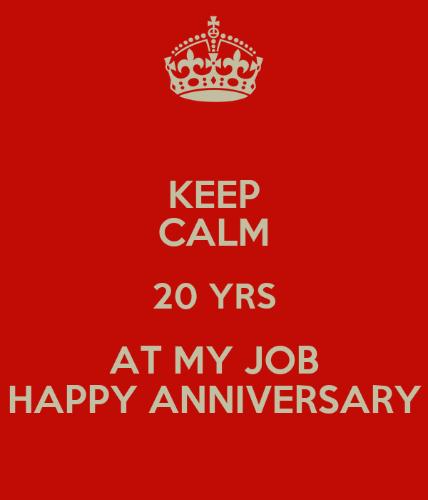 keep calm 20 yrs at my job happy anniversary