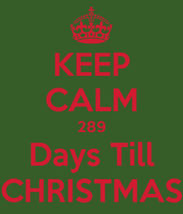 KEEP CALM 289 Days Till CHRISTMAS