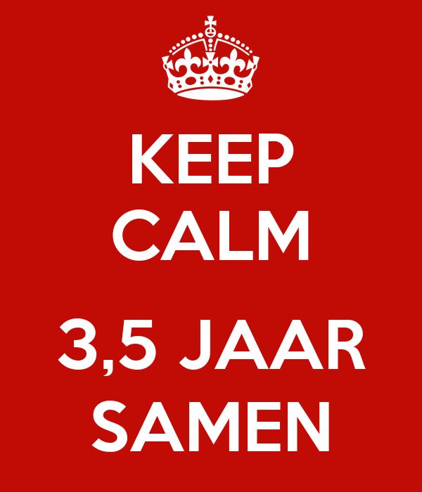 3 jaar samen KEEP CALM 3,5 JAAR SAMEN Poster   yVONNE   Keep Calm o Matic 3 jaar samen