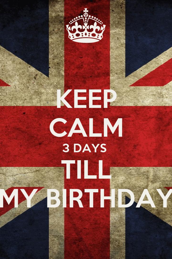 2 Days Till Your Birthday 3 Days Till my Birthday