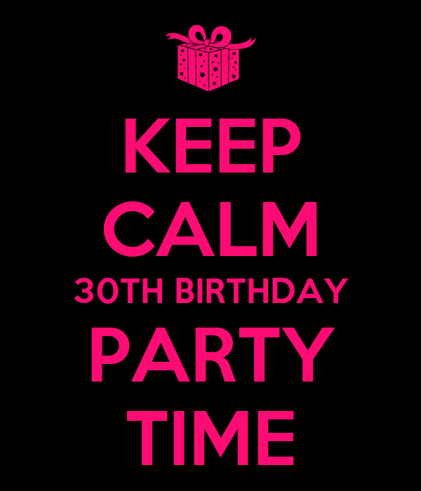 30th Party Keep calm 30th birthday party time poster trish keep calm ...