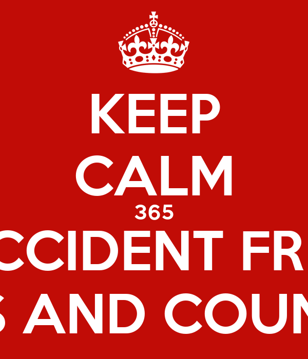 KEEP CALM 365 ACCIDENT FREE DAYS AND COUNTING Poster | Jonathan ...
