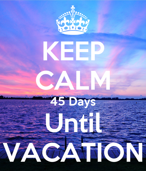 Keep Calm 45 Days Until Vacation