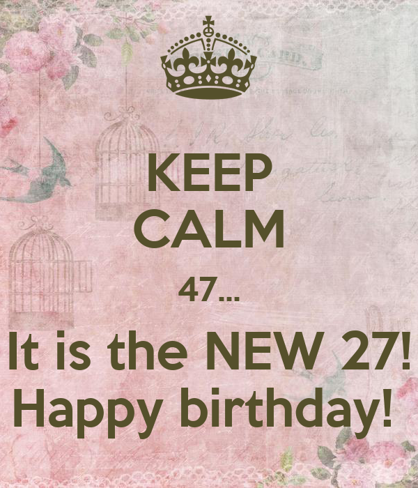 Keep Calm 47 It Is The New 27 Happy Birthday Poster