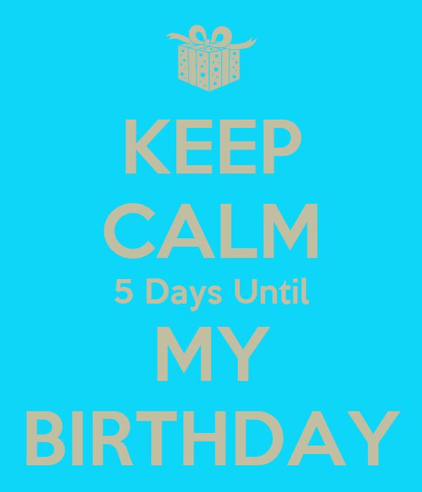 5 Days Until my Birthday Keep Calm 5 Days Until my