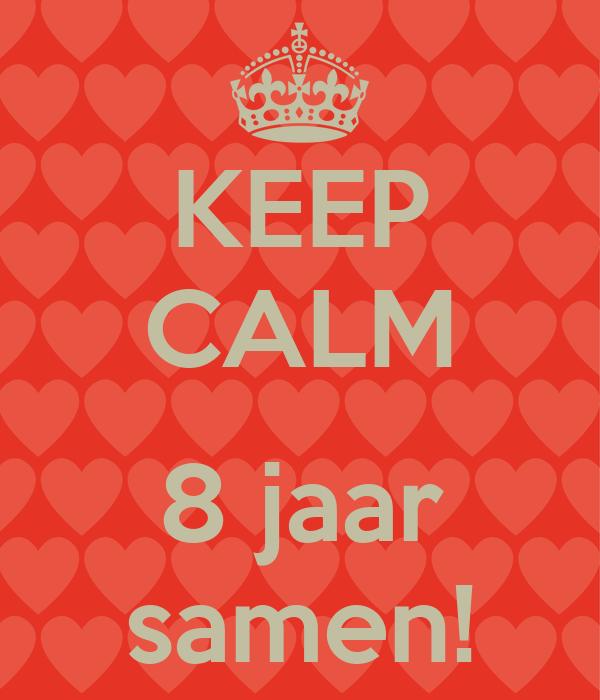 8 jaar samen KEEP CALM 8 jaar samen! Poster | Jolien | Keep Calm o Matic 8 jaar samen