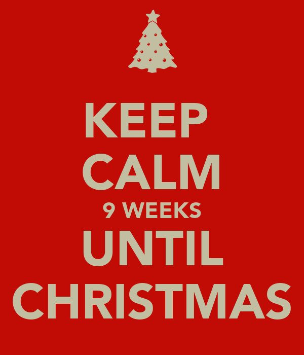 Weeks Till Christmas.Keep Calm 9 Weeks Until Christmas Poster Gretchen Keep