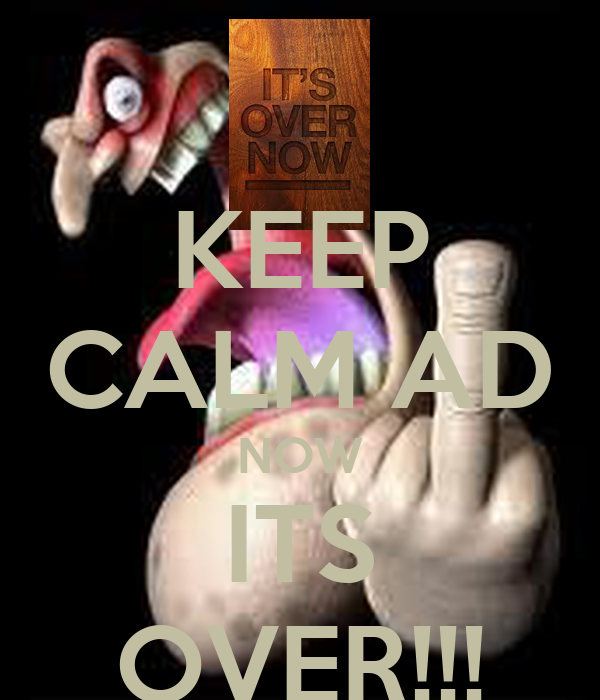 [Image: keep-calm-ad-now-its-over.png]