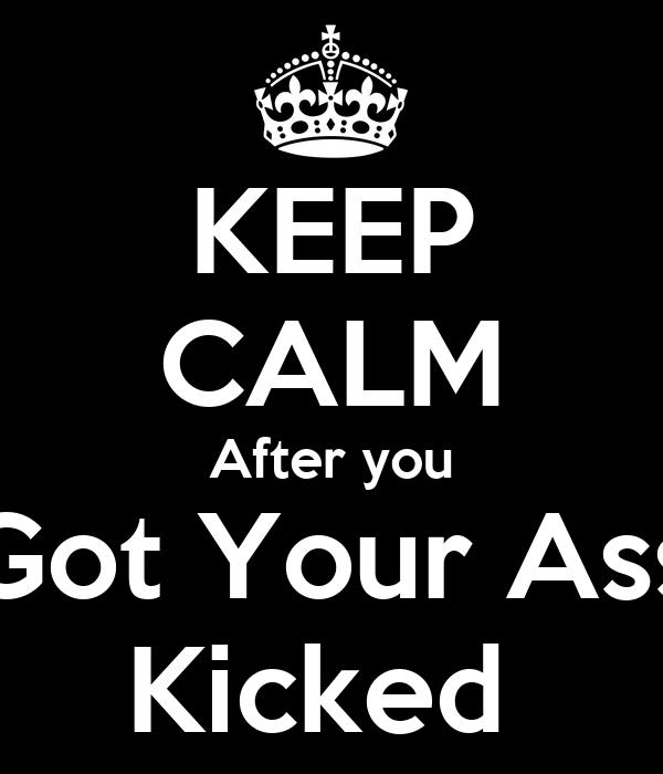 keep-calm-after-you-got-your-ass-kicked-