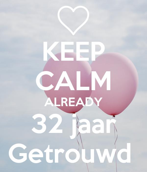 32 jaar getrouwd KEEP CALM ALREADY 32 jaar Getrouwd Poster | Jan Mens | Keep Calm o  32 jaar getrouwd