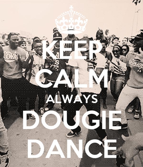 KEEP CALM ALWAYS DOUGIE DANCE Poster | ASDASD | Keep Calm ...  Dougie Dance