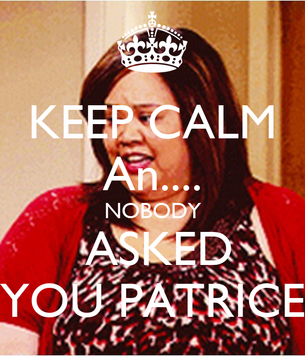 KEEP CALM An.... NOBODY ASKED YOU PATRICE - KEEP CALM AND ...