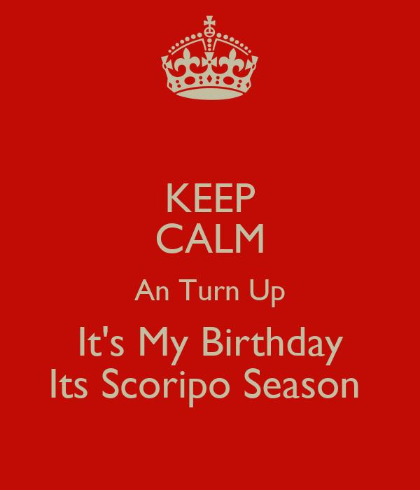 Download The Tweinc Season: KEEP CALM An Turn Up It's My Birthday Its Scoripo Season