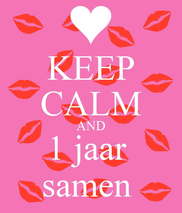een jaar samen KEEP CALM AND 1 jaar samen Poster | petra | Keep Calm o Matic een jaar samen