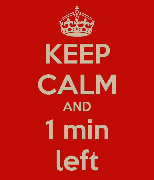 keep calm and 1 min left poster keep calm o matic