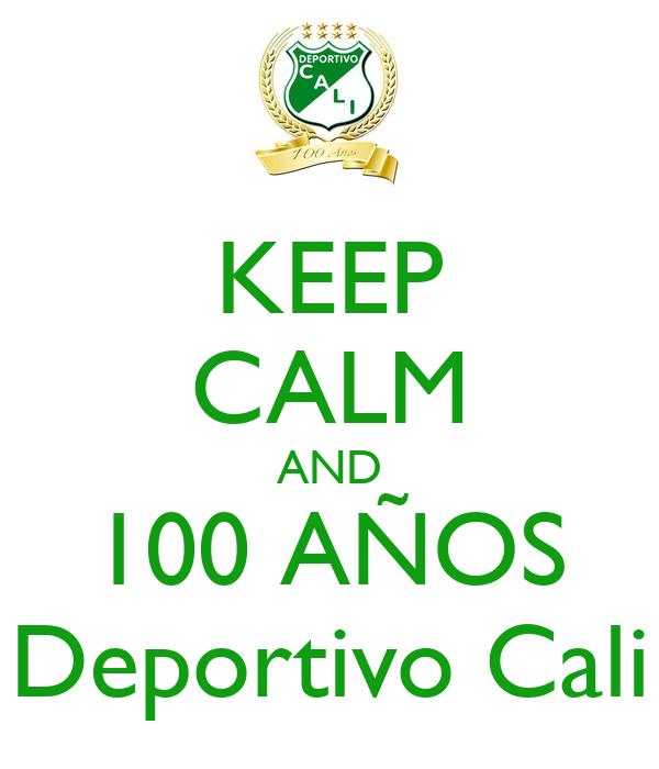 Keep Calm And 100 Anos Deportivo Cali Poster Ricardo Keep Calm O Matic
