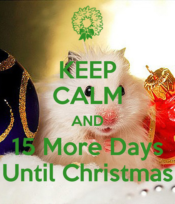 KEEP CALM AND 15 More Days Until Christmas Poster | simpsonmcqueen ...