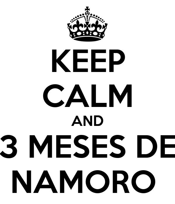 KEEP CALM AND 3 MESES DE NAMORO - KEEP CALM AND CARRY ON Image ...