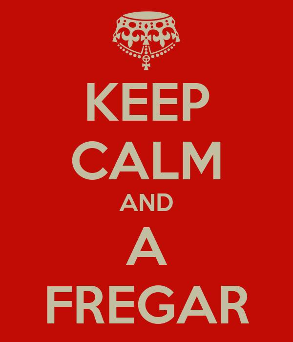 http://sd.keepcalm-o-matic.co.uk/i/keep-calm-and-a-fregar.png