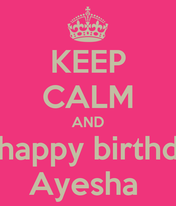 KEEP CALM AND A Happy Birthday Ayesha Poster