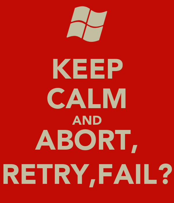 [Image: keep-calm-and-abort-retry-fail.png]