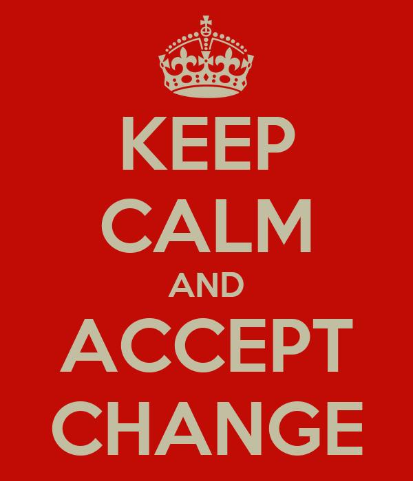 KEEP CALM AND ACCEPT CHANGE Poster | HANNAH | Keep Calm-o-Matic