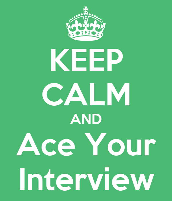 KEEP CALM AND Ace Your Interview Poster | olivia | Keep Calm-o-Matic