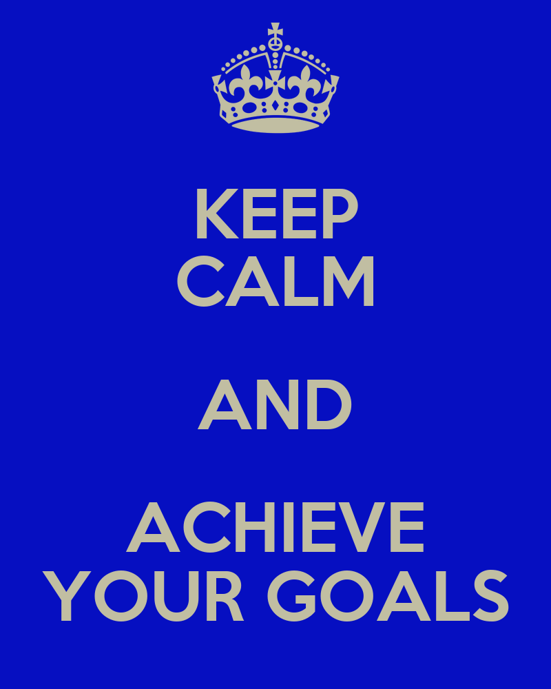 KEEP CALM AND ACHIEVE YOUR GOALS Poster | JOHN | Keep Calm ...