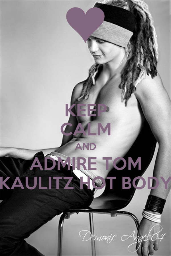 Keep calm and admire tom kaulitz hot body.