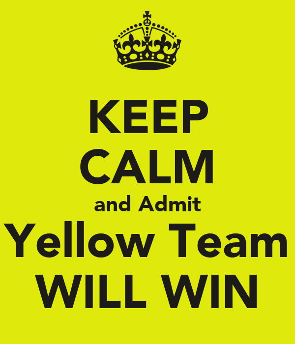 1aef110c96c8 KEEP CALM and Admit Yellow Team WILL WIN Poster