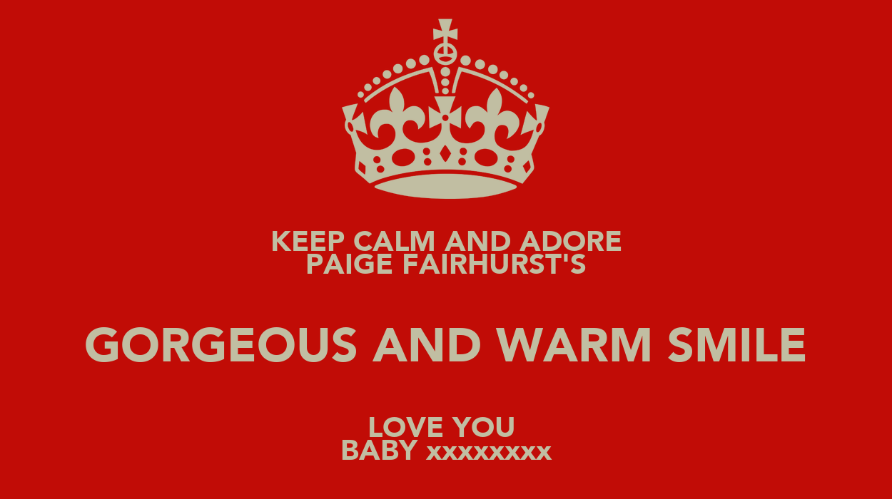 KEEP CALM AND ADORE PAIGE FAIRHURST'S GORGEOUS AND WARM
