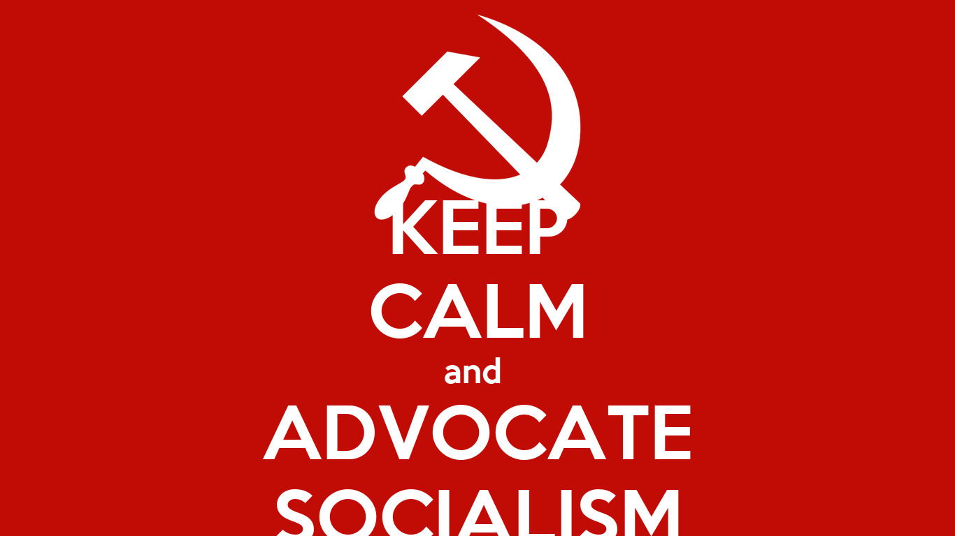 and ADVOCATE SOCIALISM  Socialism