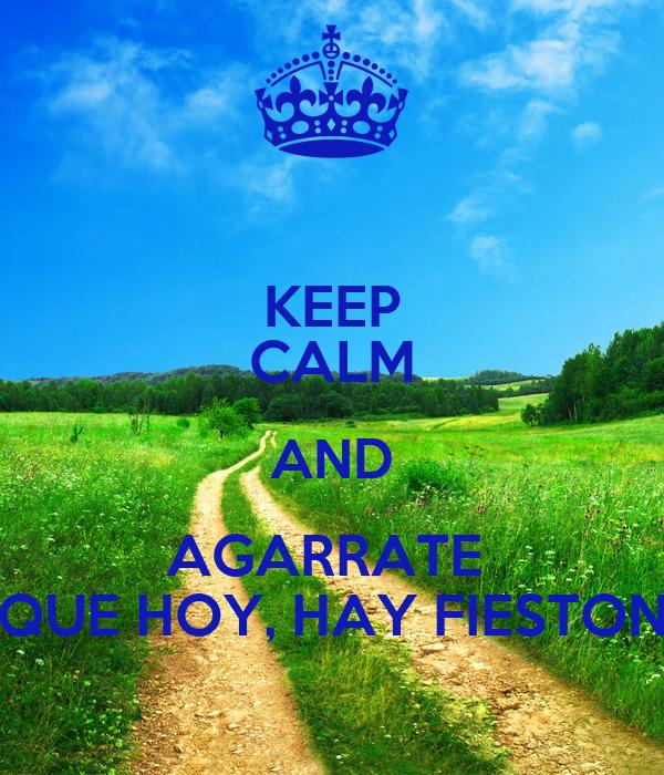Keep calm and agarrate que hoy hay fieston poster ale for Que fase lunar hay hoy