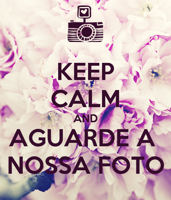 Keep calm and aguarde a nossa foto poster anna keep for Immagini keep calm
