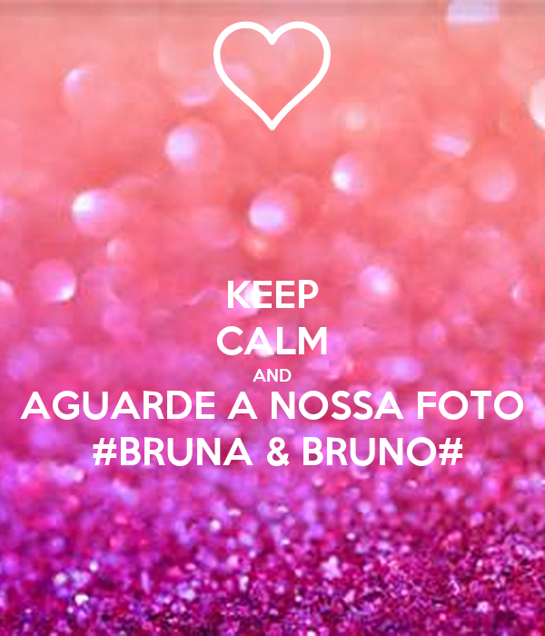 Keep calm and aguarde a nossa foto bruna bruno poster for Immagini keep calm