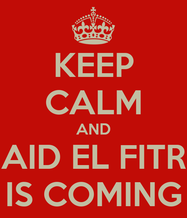 KEEP CALM AND AID EL FITR IS COMING Poster | GGG | Keep ...