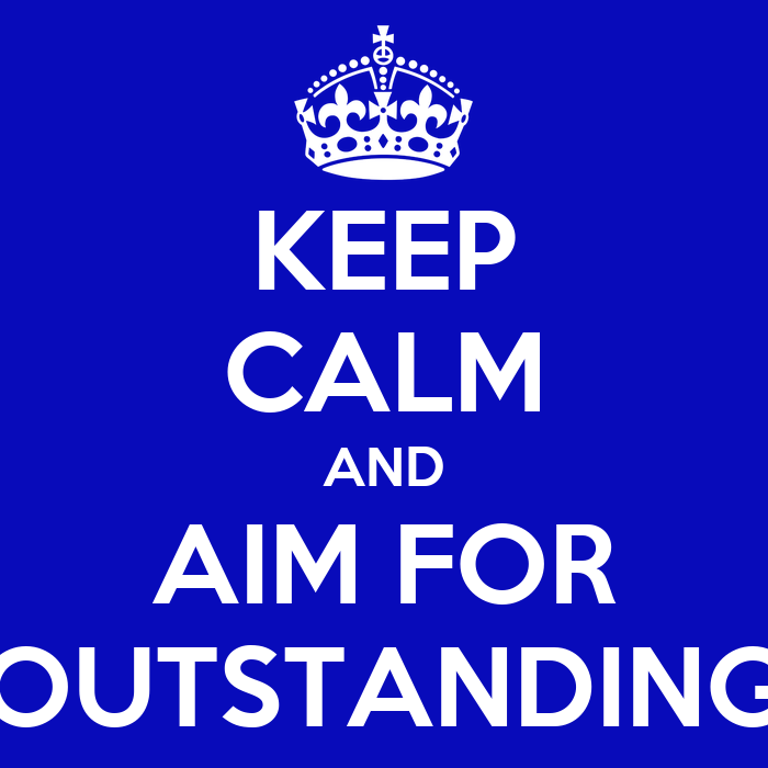 KEEP CALM AND AIM FOR OUTSTANDING - KEEP CALM AND CARRY ON Image ...
