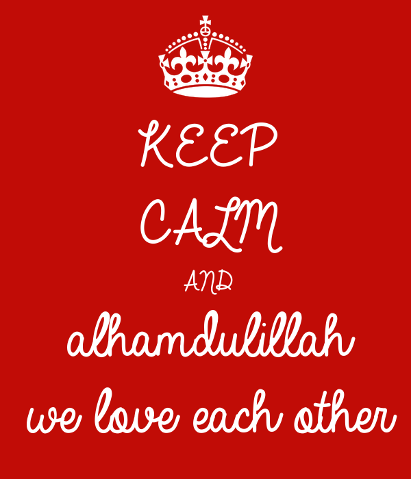 We Love Each Other: KEEP CALM AND Alhamdulillah We Love Each Other Poster