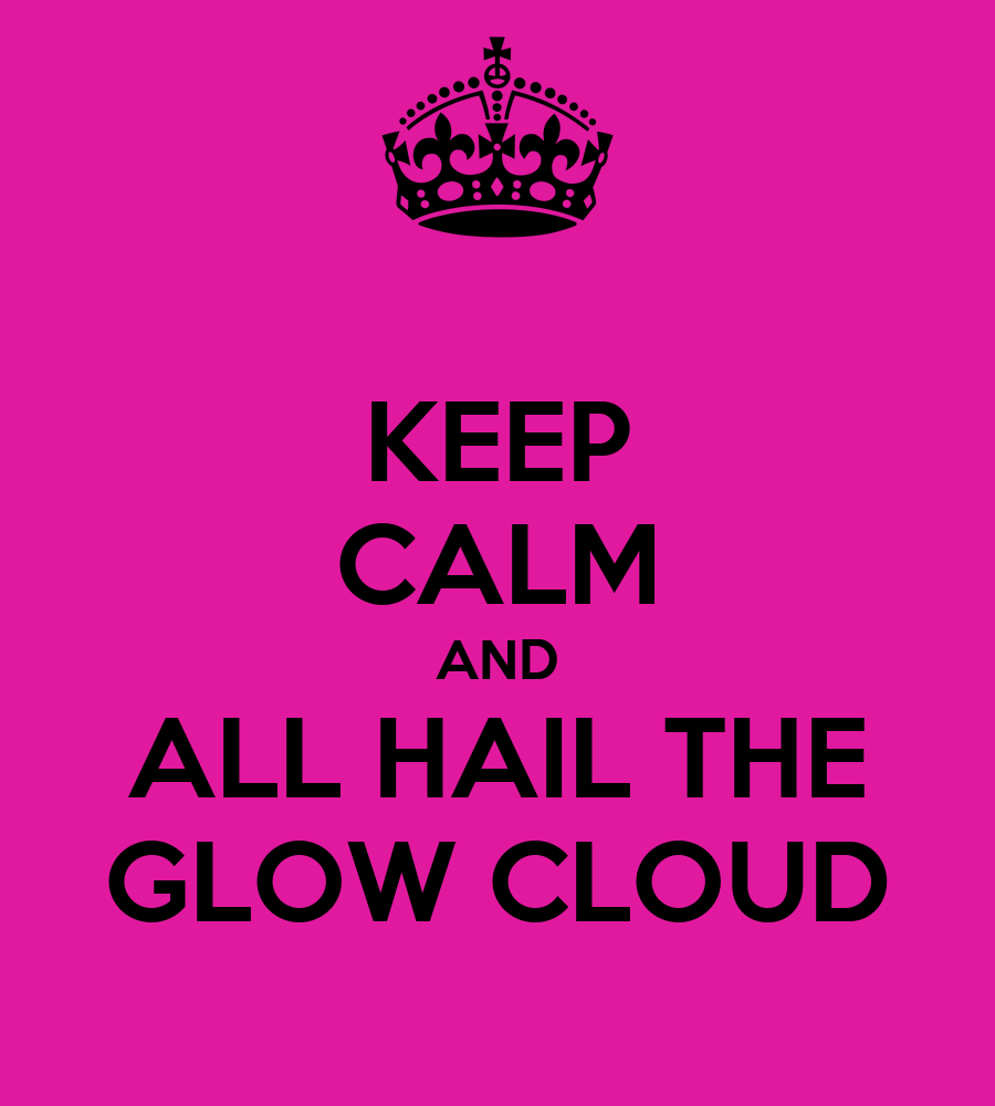 http://sd.keepcalm-o-matic.co.uk/i/keep-calm-and-all-hail-the-glow-cloud.png