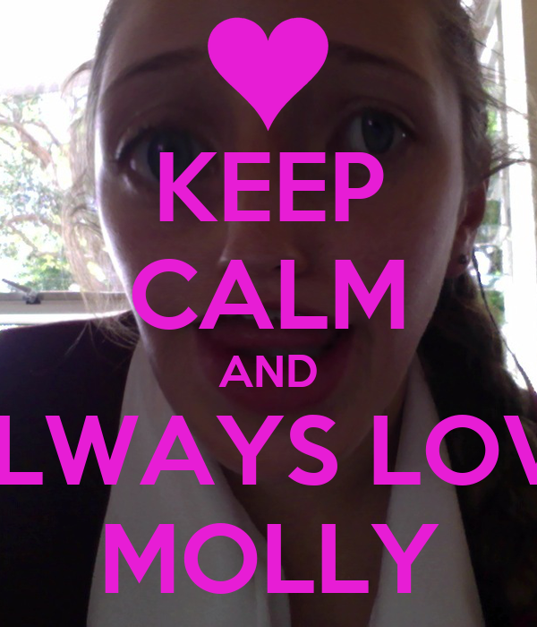 KEEP CALM AND ALWAYS LOVE MOLLY - KEEP CALM AND CARRY ON ...