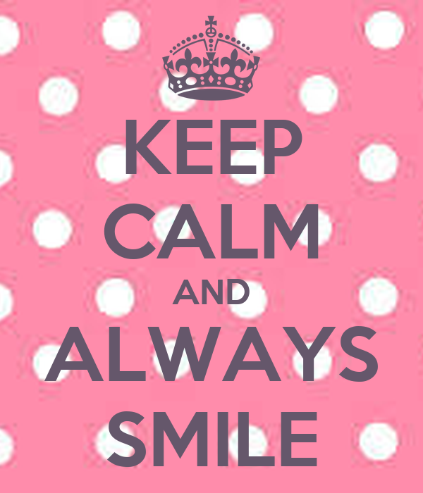 KEEP CALM AND ALWAYS SMILEKeep Calm And Smile