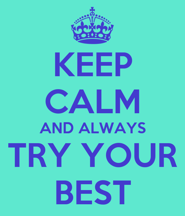 KEEP CALM AND ALWAYS TRY YOUR BEST Poster | Sami | Keep ...