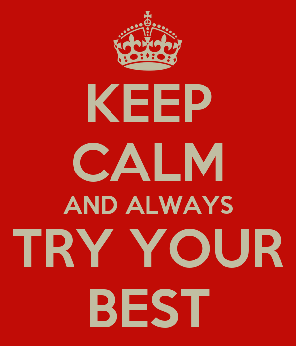 KEEP CALM AND ALWAYS TRY YOUR BEST Poster | Carl | Keep ...