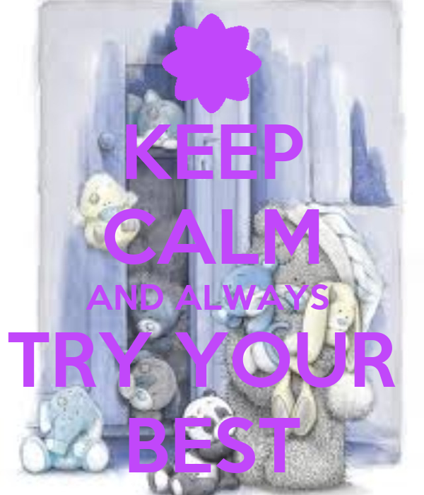 KEEP CALM AND ALWAYS TRY YOUR BEST Poster | Jess | Keep ...