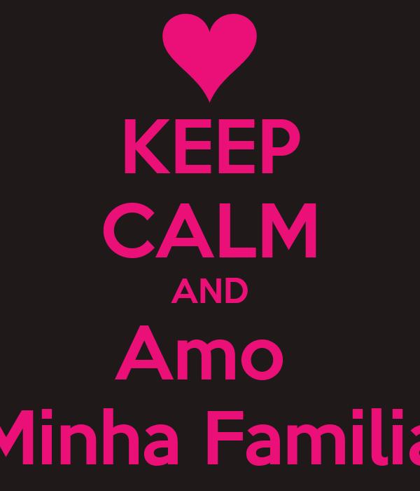 Keep calm and amo minha familia poster stephanie keep calm o matic keep calm and amo minha familia altavistaventures Gallery