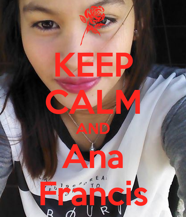 KEEP CALM AND Ana Francis - keep-calm-and-ana-francis-1