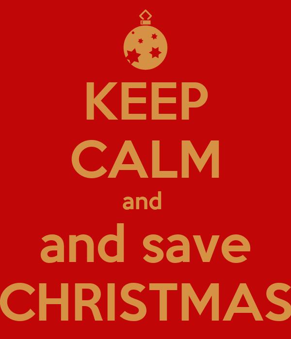 Save Christmas.Keep Calm And And Save Christmas Poster Ester Keep Calm