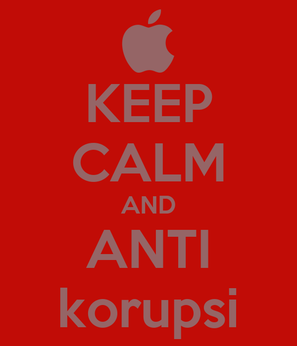 Keep Calm And Anti Korupsi Poster Arip Keep Calm O Matic